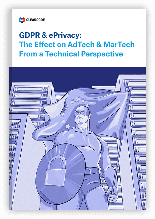 GDPR & ePrivacy: The Effect on AdTech & MarTech From a Technical Perspective guide